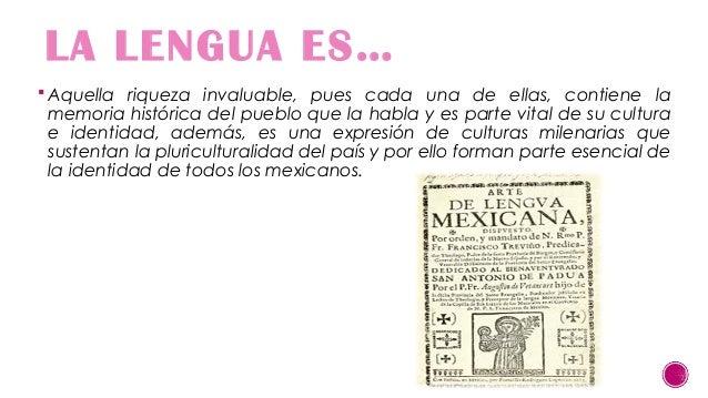 LA LENGUA ES…  Aquella riqueza invaluable, pues cada una de ellas, contiene la  memoria histórica del pueblo que la habla...