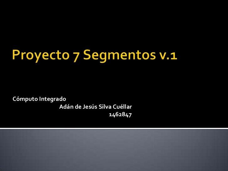 Cómputo Integrado               Adán de Jesús Silva Cuéllar                                 1462847