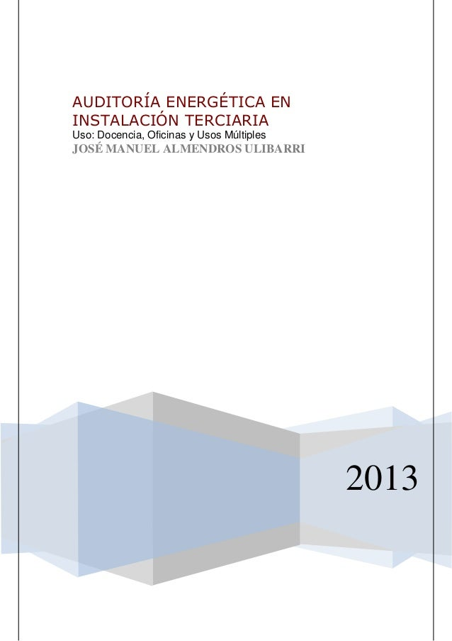 AUDITORÍA ENERGÉTICA ENINSTALACIÓN TERCIARIAUso: Docencia, Oficinas y Usos MúltiplesJOSÉ MANUEL ALMENDROS ULIBARRI        ...