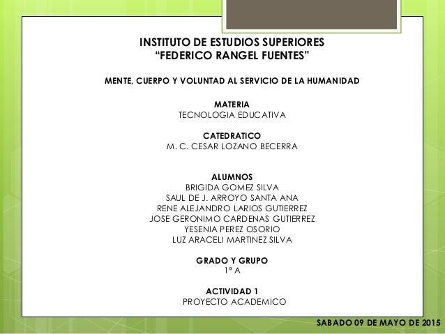 """INSTITUTO DE ESTUDIOS SUPERIORES """"FEDERICO RANGEL FUENTES"""" MENTE, CUERPO Y VOLUNTAD AL SERVICIO DE LA HUMANIDAD MATERIA TE..."""