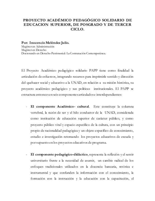 PROYECTO ACADÉMICO PEDAGÓGICO SOLIDARIO DE  EDUCACION SUPERIOR, DE POSGRADO Y DE TERCER  CICLO.  Por: Inocencio Meléndez J...