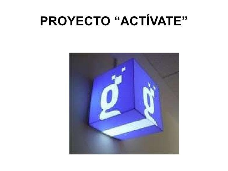 """PROYECTO """"ACTÍVATE"""""""