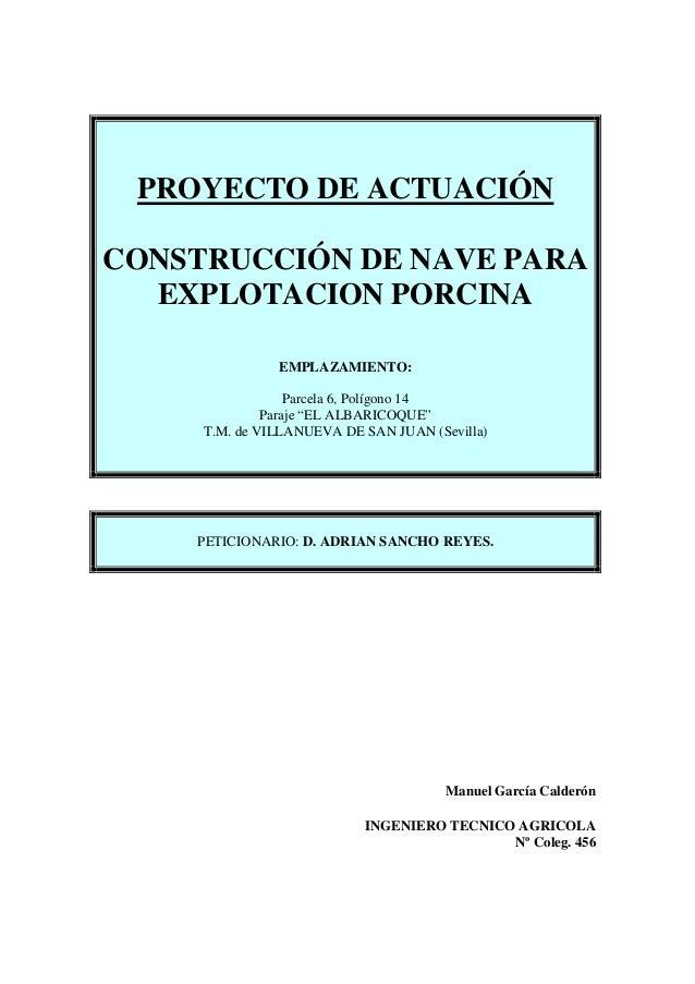 """PROYECTO DE ACTUACIÓN CONSTRUCCIÓN DE NAVE PARA EXPLOTACION PORCINA EMPLAZAMIENTO: Parcela 6, Polígono 14 Paraje """"EL ALBAR..."""