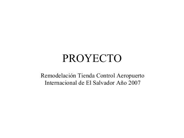 PROYECTO Remodelación Tienda Control Aeropuerto Internacional de El Salvador Año 2007