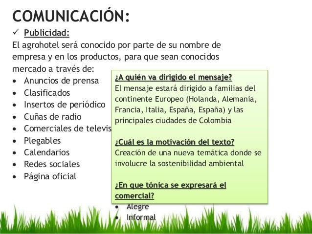 COMUNICACIÓN:  Publicidad: El agrohotel será conocido por parte de su nombre de empresa y en los productos, para que sean...