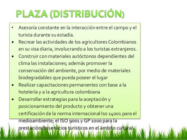 • Asesoría constante en la interacción entre el campo y el turista durante su estadía.  Recrear las actividades de los ag...