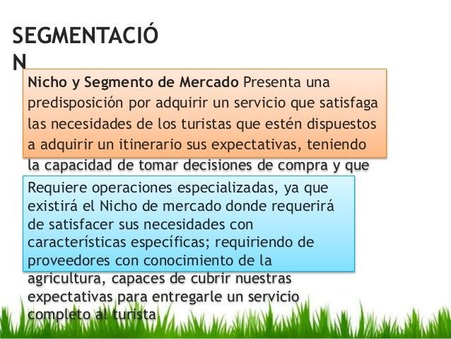 SEGMENTACIÓ N Nicho y Segmento de Mercado Presenta una predisposición por adquirir un servicio que satisfaga las necesidad...