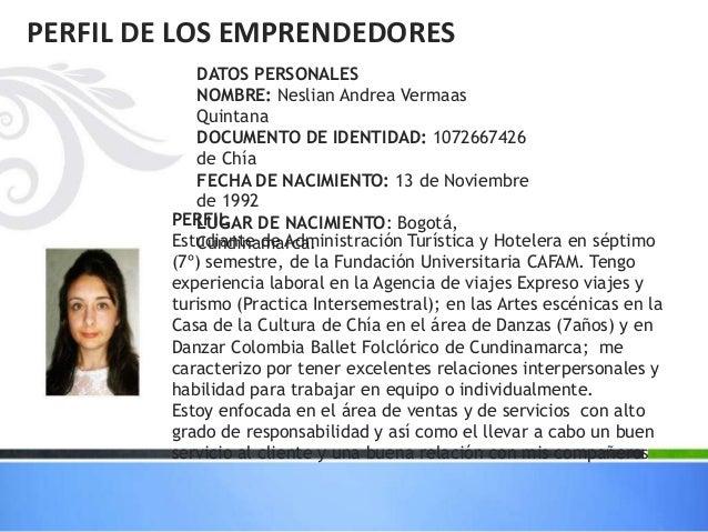 PERFIL DE LOS EMPRENDEDORES DATOS PERSONALES NOMBRE: Neslian Andrea Vermaas Quintana DOCUMENTO DE IDENTIDAD: 1072667426 de...