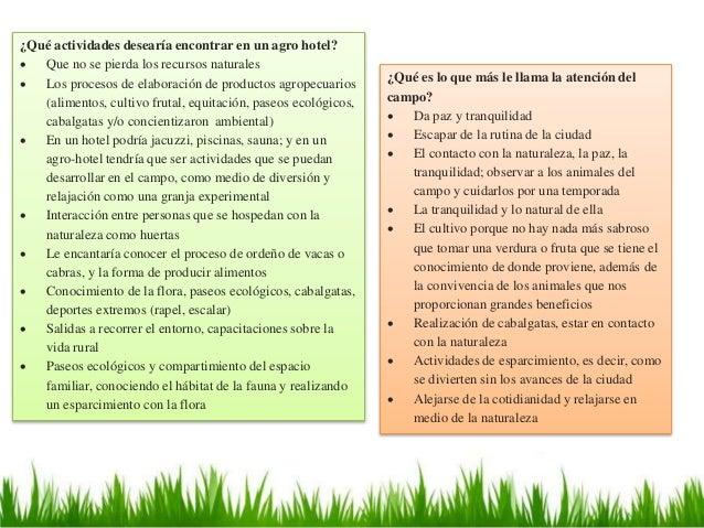 ¿Qué actividades desearía encontrar en un agro hotel?  Que no se pierda los recursos naturales  Los procesos de elaborac...