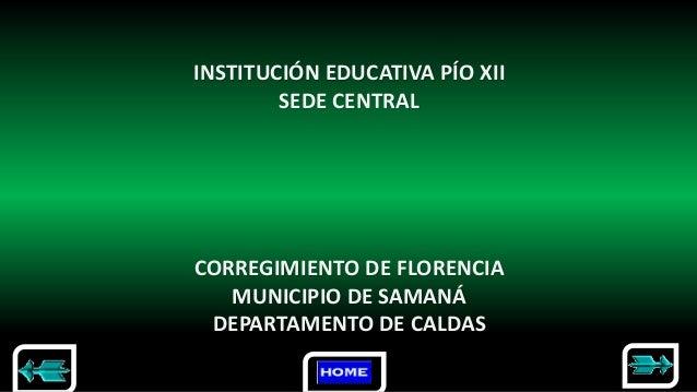 INSTITUCIÓN EDUCATIVA PÍO XII SEDE CENTRAL CORREGIMIENTO DE FLORENCIA MUNICIPIO DE SAMANÁ DEPARTAMENTO DE CALDAS