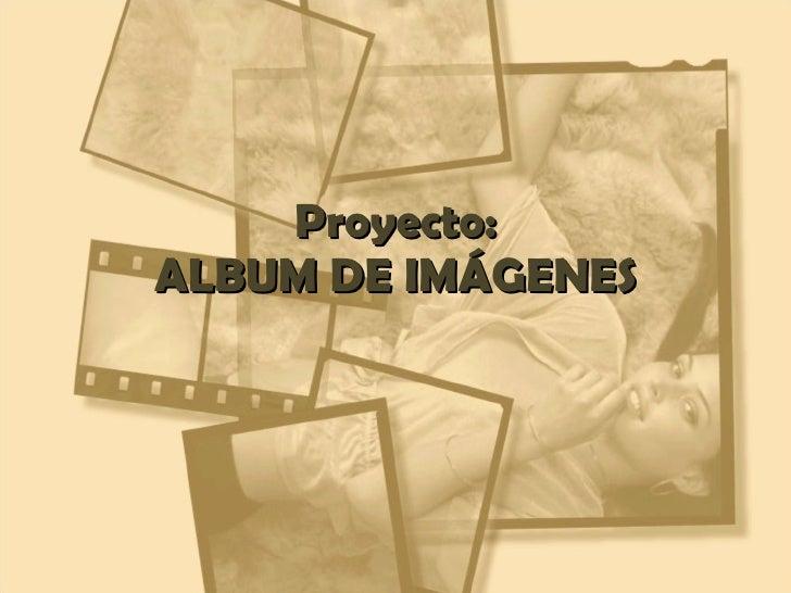 Proyecto: ALBUM DE IMÁGENES