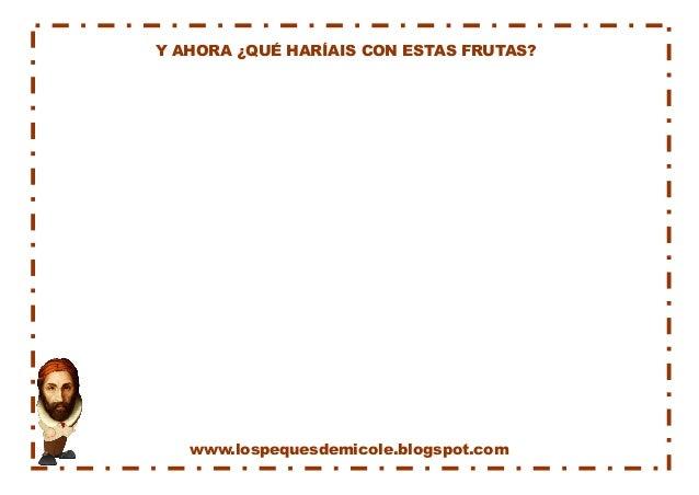 Y AHORA ¿QUÉ HARÍAIS CON ESTAS FRUTAS?  www.lospequesdemicole.blogspot.com