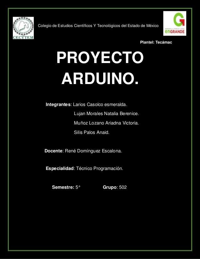 Colegio de Estudios Científicos Y Tecnológicos del Estado de México  Plantel: Tecámac  PROYECTO ARDUINO.  Integrantes: Lar...
