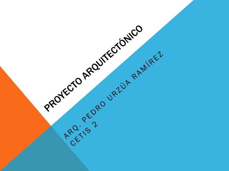 DEFINICIÓN        En el campo de la Arquitectura, un Proyecto           arquitectónico es el conjunto de planos, dibujos, ...