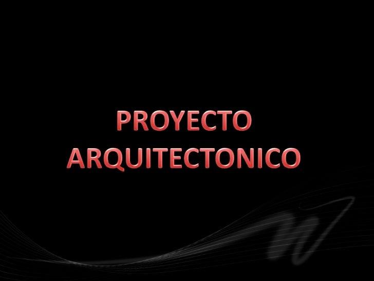 PROYECTO ARQUITECTONICO<br />