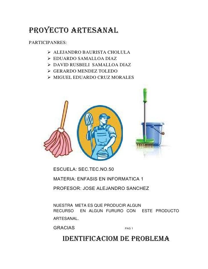 PROYECTO ARTESANALPARTICIPANRES:         ALEJANDRO BAURISTA CHOLULA         EDUARDO SAMALLOA DIAZ         DAVID RUSBELI...