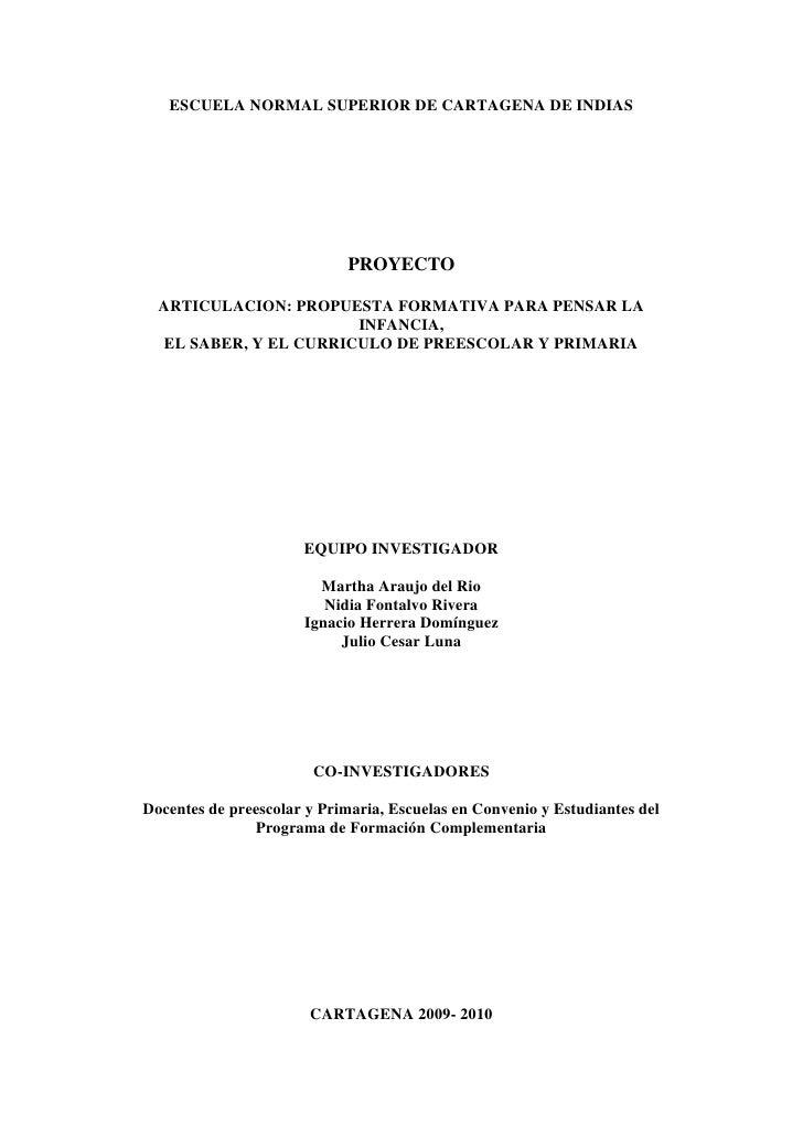 ESCUELA NORMAL SUPERIOR DE CARTAGENA DE INDIAS<br />PROYECTO<br />ARTICULACION: PROPUESTA FORMATIVA PARA PENSAR LA  INFANC...