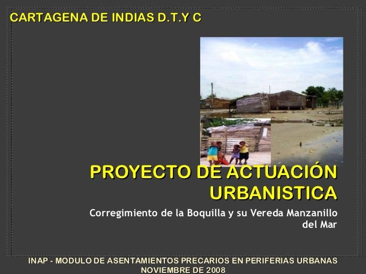 PROYECTO DE ACTUACIÓN URBANISTICA <ul><li>Corregimiento de la Boquilla y su Vereda Manzanillo del Mar </li></ul>CARTAGENA ...