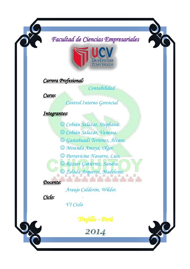 00 Facultad de Ciencias Empresariales Carrera Profesional: Contabilidad Curso: Control Interno Gerencial Integrantes:  Co...