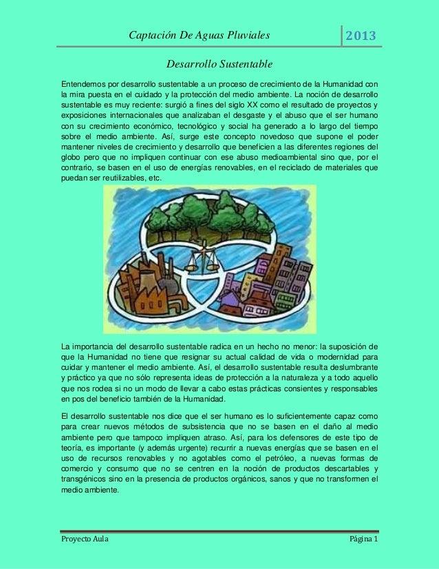 Captación De Aguas Pluviales  2013  Desarrollo Sustentable Entendemos por desarrollo sustentable a un proceso de crecimien...