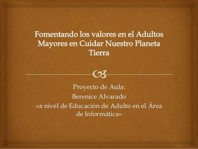 Proyecto de Aula: Berenice Alvarado «a nivel de Educación de Adulto en el Área de Informática»