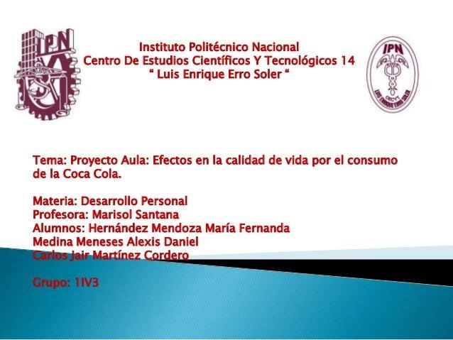 """Instituto Politécnico Nacional Centro De Estudios Científicos Y Tecnológicos 14 """" Luis Enrique Erro Soler """" Tema: Proyecto..."""