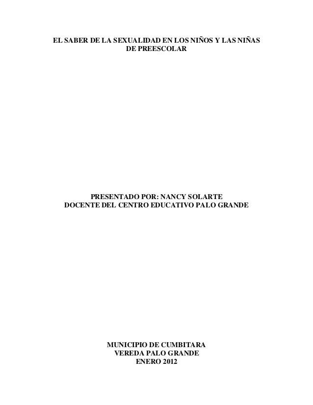 EL SABER DE LA SEXUALIDAD EN LOS NIÑOS Y LAS NIÑAS                  DE PREESCOLAR       PRESENTADO POR: NANCY SOLARTE  DOC...