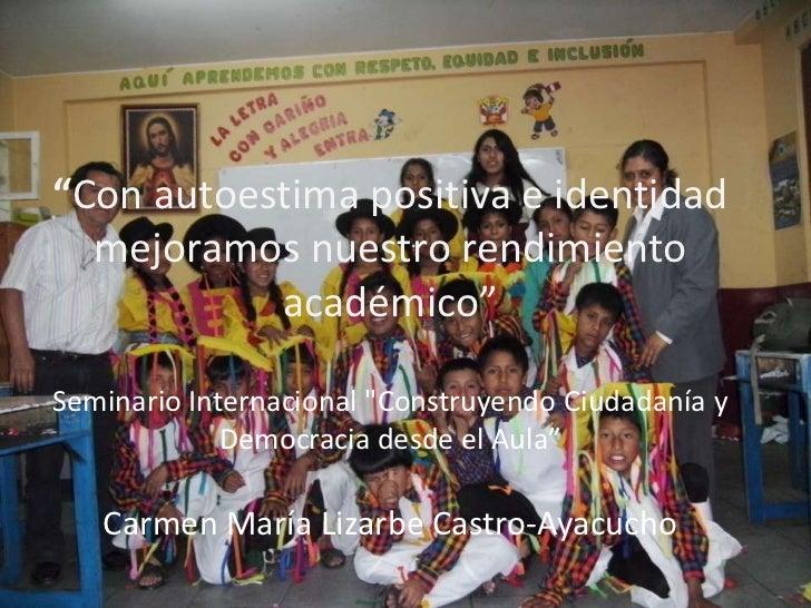 """""""Con autoestima positiva e identidad  mejoramos nuestro rendimiento           académico""""Seminario Internacional """"Construye..."""