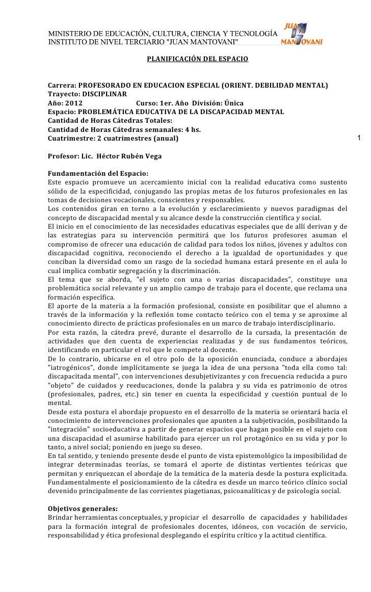 PLANIFICACIÓN DEL ESPACIOCarrera: PROFESORADO EN EDUCACION ESPECIAL (ORIENT. DEBILIDAD MENTAL)Trayecto: DISCIPLINARAño: 20...