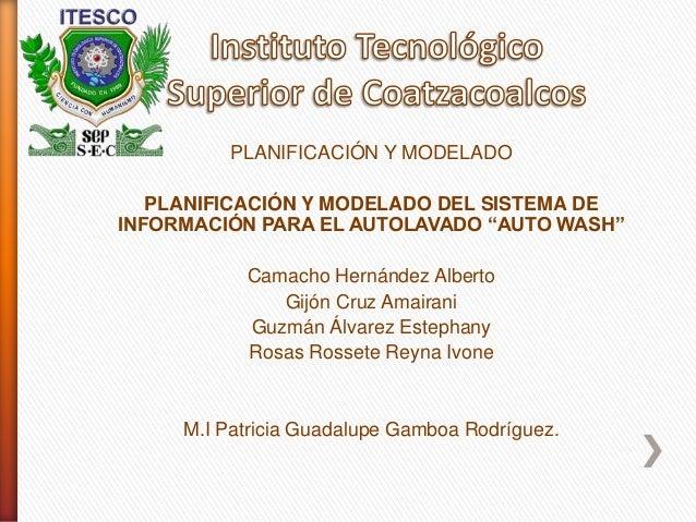"""PLANIFICACIÓN Y MODELADO   PLANIFICACIÓN Y MODELADO DEL SISTEMA DEINFORMACIÓN PARA EL AUTOLAVADO """"AUTO WASH""""           Cam..."""