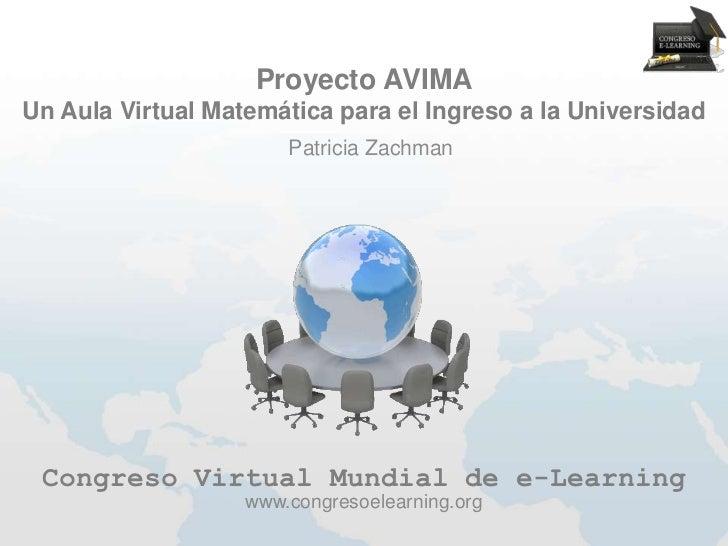 Proyecto AVIMAUn Aula Virtual Matemática para el Ingreso a la Universidad                       Patricia Zachman Congreso ...