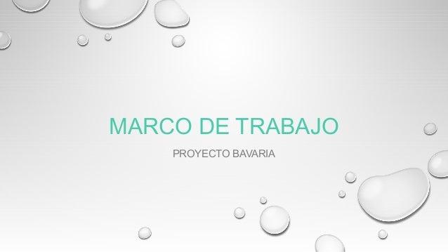 MARCO DE TRABAJO PROYECTO BAVARIA
