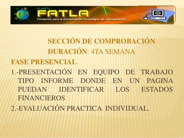 SECCIÓN DE COMPROBACIÓN DURACIÓN: 4TA SEMANA FASE PRESENCIAL. 1.-PRESENTACIÓN EN EQUIPO DE TRABAJO TIPO INFORME DONDE EN U...