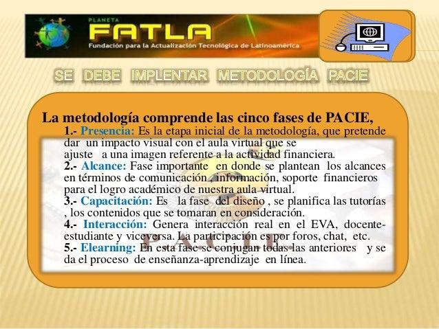La metodología comprende las cinco fases de PACIE, 1.- Presencia: Es la etapa inicial de la metodología, que pretende dar ...