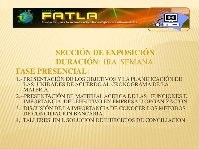 SECCIÓN DE EXPOSICIÓN DURACIÓN: 1RA SEMANA FASE PRESENCIAL: 1.- PRESENTACIÓN DE LOS OBJETIVOS Y LA PLANIFICACIÓN DE LAS UN...
