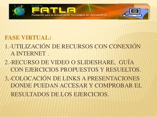 FASE VIRTUAL: 1.-UTILIZACIÓN DE RECURSOS CON CONEXIÓN A INTERNET . 2.-RECURSO DE VIDEO O SLIDESHARE, GUÍA CON EJERCICIOS P...