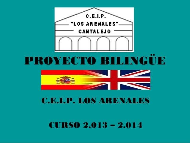 PROYECTO BILINGÜE C.E.I.P. LOS ARENALES CURSO 2.013 – 2.014