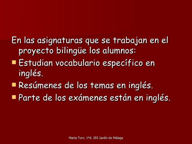 <ul><li>En las asignaturas que se trabajan en el proyecto bilingüe los alumnos: </li></ul><ul><li>Estudian vocabulario esp...