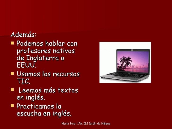 <ul><li>Además: </li></ul><ul><li>Podemos hablar con profesores nativos de Inglaterra o EEUU. </li></ul><ul><li>Usamos los...