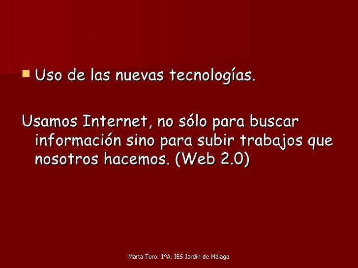 <ul><li>Uso de las nuevas tecnologías. </li></ul><ul><li>Usamos Internet, no sólo para buscar información sino para subir ...