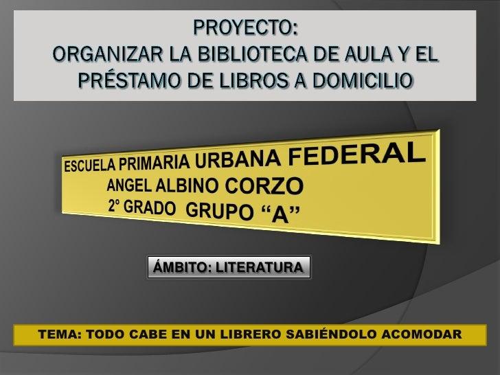 ÁMBITO: LITERATURA    TEMA: TODO CABE EN UN LIBRERO SABIÉNDOLO ACOMODAR