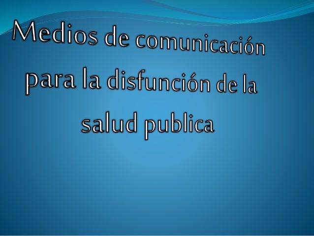 Los medios de comunicación masivos son los voceros y transmisores visibles más llamativos de la opinión pública , contrib...