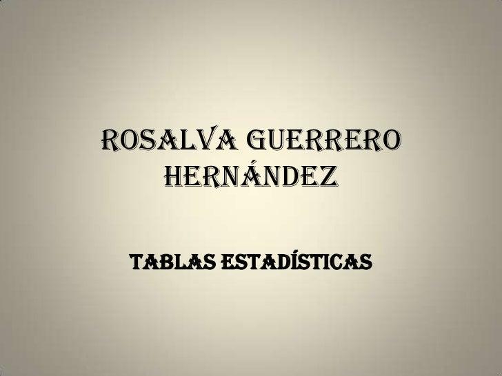 Rosalva Guerrero   Hernández TABLAS ESTADÍSTICAS