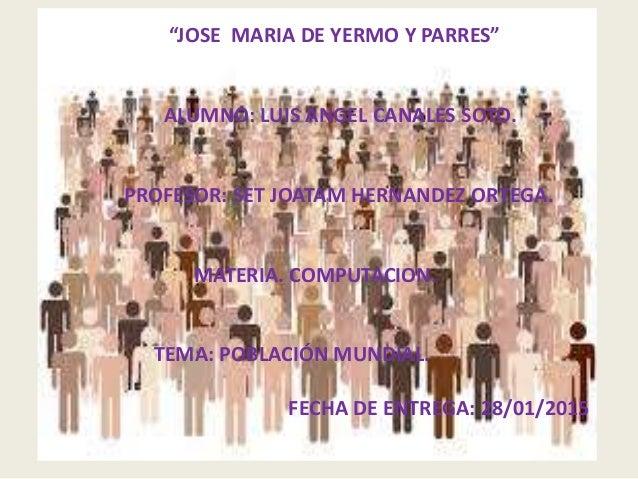 """""""JOSE MARIA DE YERMO Y PARRES"""" ALUMNO: LUIS ANGEL CANALES SOTO. PROFESOR: SET JOATAM HERNANDEZ ORTEGA. MATERIA. COMPUTACIO..."""