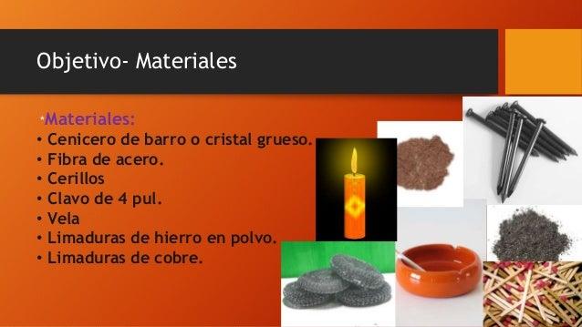 Objetivo- Materiales *Materiales: • Cenicero de barro o cristal grueso. • Fibra de acero. • Cerillos • Clavo de 4 pul. • V...