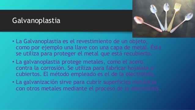 Galvanoplastia • La Galvanoplastia es el revestimiento de un objeto, como por ejemplo una llave con una capa de metal. Ést...