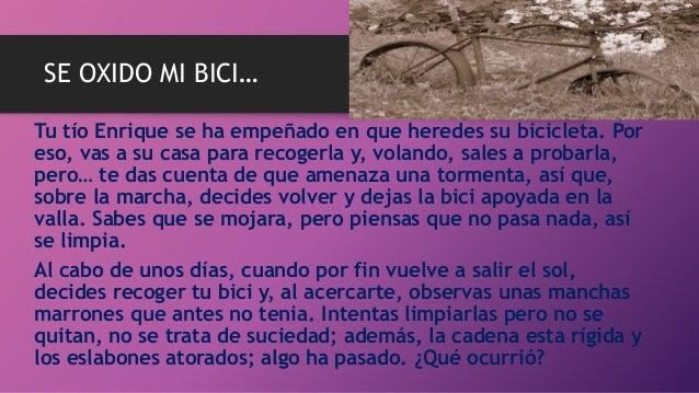 SE OXIDO MI BICI… Tu tío Enrique se ha empeñado en que heredes su bicicleta. Por eso, vas a su casa para recogerla y, vola...