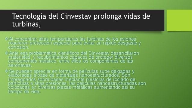 Tecnología del Cinvestav prolonga vidas de turbinas, Al concentrar altas temperaturas las turbinas de los aviones requier...