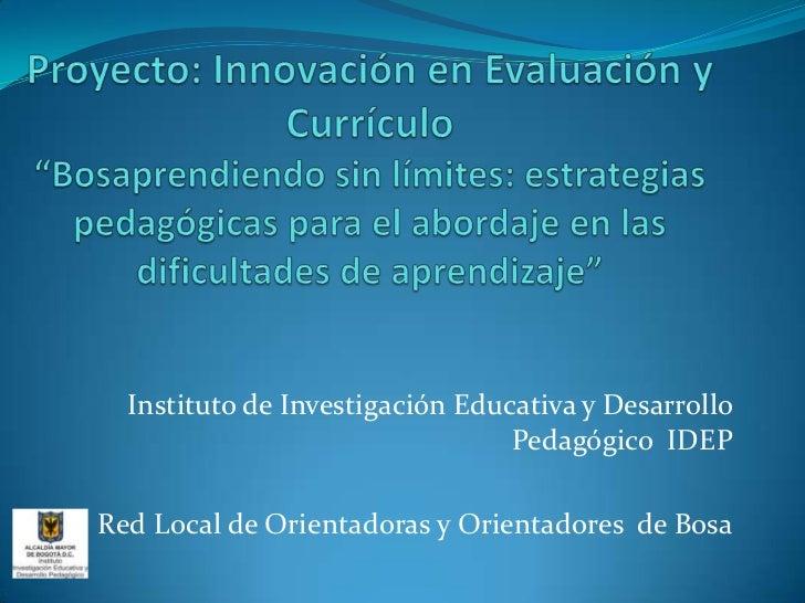 """Proyecto: Innovación en Evaluación y Currículo """"Bosaprendiendo sin límites: estrategias pedagógicas para el abordaje en la..."""