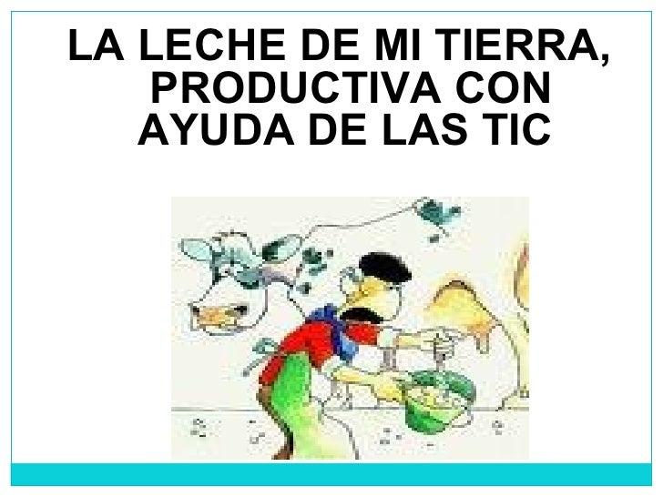 LA LECHE DE MI TIERRA, PRODUCTIVA CON AYUDA DE LAS TIC